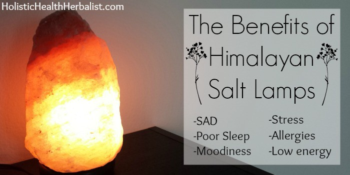 The Benefits of Himalayan Salt Lamps - Holistic Health Herbalist