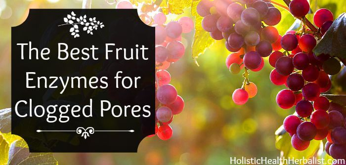 fruit enzymes for clogged pores